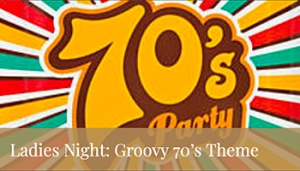 Ladies Night: Groovy 70's Theme @ Fortino Winery